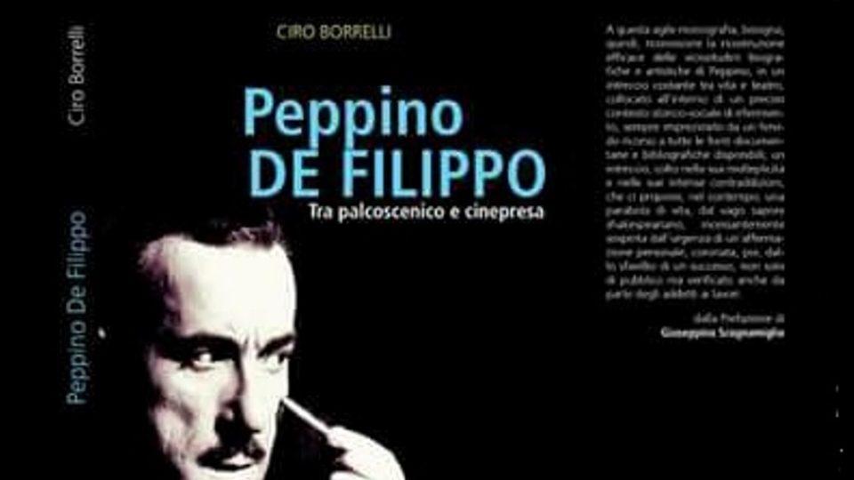 """""""Peppino De Filippo. Tra palcoscenico e cinepresa"""" di Ciro Borrelli"""