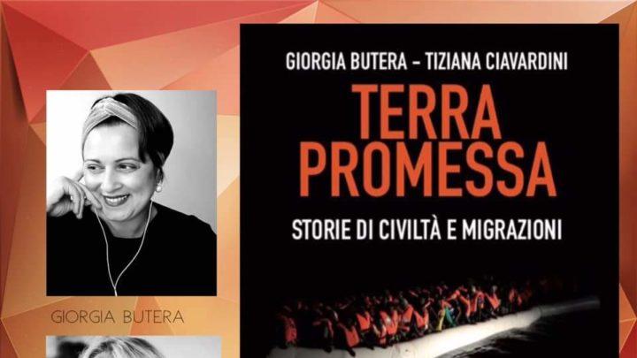 Dal 6 maggio disponibile il nuovo libro di Giorgia Butera e Tiziana Ciavardini:Terra promessa Storie di civiltà e migrazioni.
